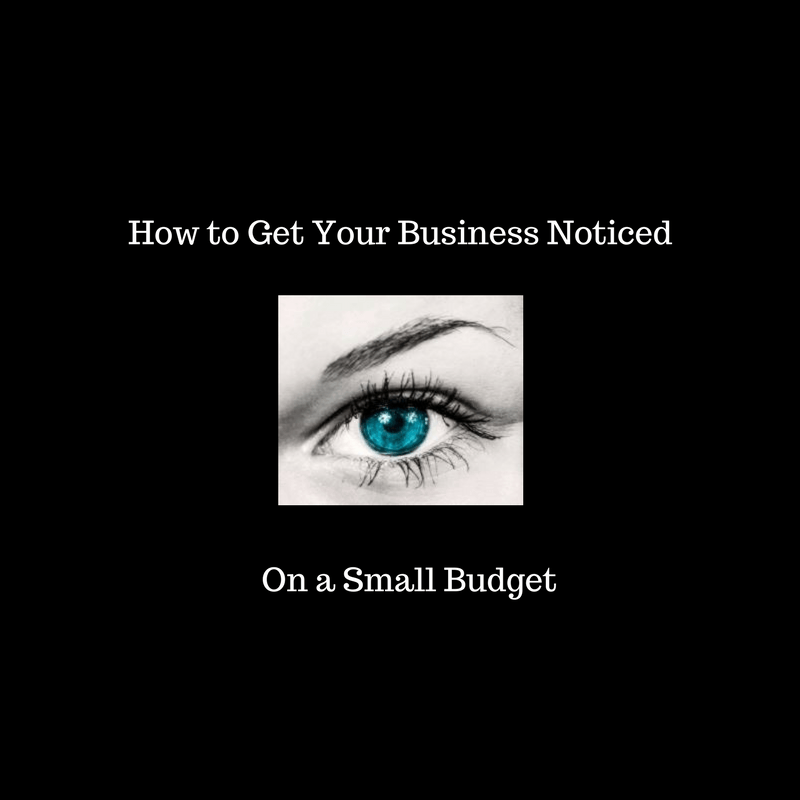 how to get your business noticed on a small budget