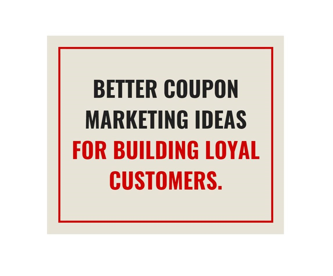 Coupon Ideas Better Ways To Use Coupons To Market Your Restaurant Small Business Marketing Consultants And Services